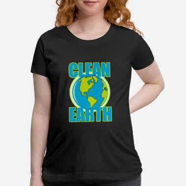 Clean Earth Clean Earth, Earth Day, - Maternity T-Shirt