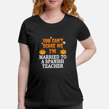 Without Can't scare me I'm Married to a Spanish Teacher - Maternity T-Shirt