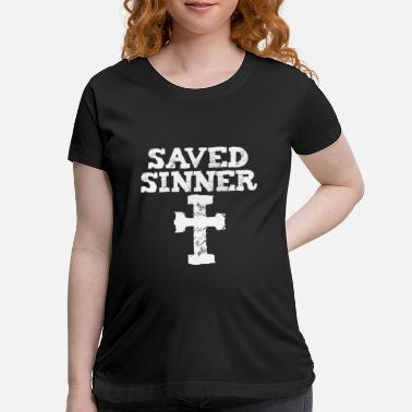 Saved Sinner with cross graphic - believer forgive - Maternity T-Shirt