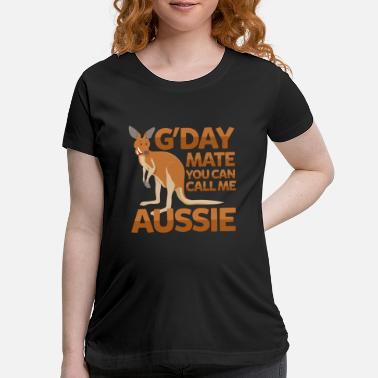 Day G'day mate - Aussie - Maternity T-Shirt