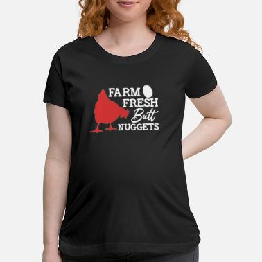 Chicks Farm Fresh Butt Nuggets - Maternity T-Shirt