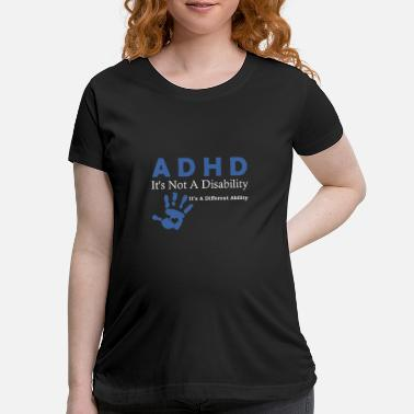 Disorder Attention Deficit Disorder ADHD Awarenesss Design - Maternity T-Shirt