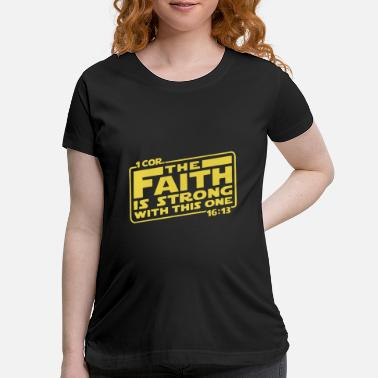 Cor first cor the faith is strong with this one yello - Maternity T-Shirt