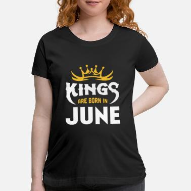 King kings are born in june kingdom - Maternity T-Shirt