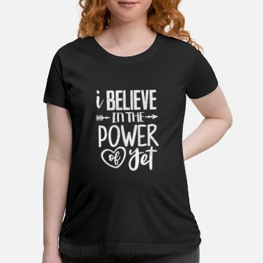 Coach Teacher Shirt I Believe In The Power of Yet Gift - Maternity T-Shirt