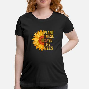 Garden Plant These Save The Bees Gardening Lovers - Maternity T-Shirt