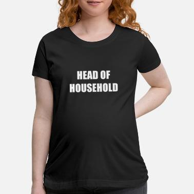 Household Head Of Household - Maternity T-Shirt