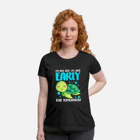 Sea Turtle T-Shirts - I'm Not Late Just Early For Tomorrow Sea Turtle - Maternity T-Shirt black