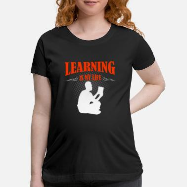 Learn Learning - Maternity T-Shirt