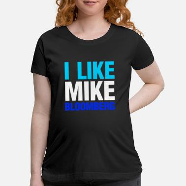 Presidential I Like Mike Bloomberg Democratic Candidate For - Maternity T-Shirt