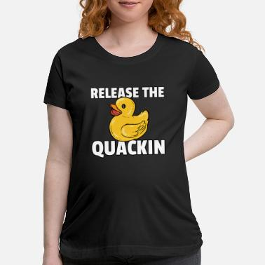 Duck Rubber duck Squeak duck Bath duck Duck - Maternity T-Shirt