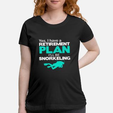 Recreational Yes, I have retirement Plan I'll Be Snorkeling - Maternity T-Shirt