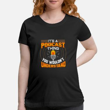 Audio Podcast Host Funny Radio Show Speaker Podcaster - Maternity T-Shirt