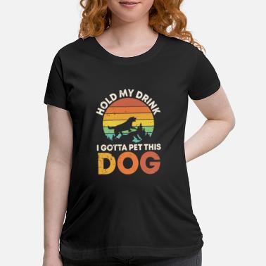 Pet I gotta pet this dog | cute dog owners gift - Maternity T-Shirt