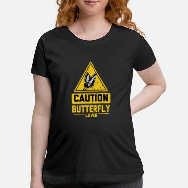 Animal Welfare CAUTION Butterfly Lover - Maternity T-Shirt