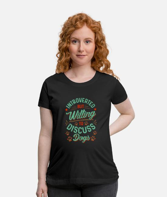 Reading T-Shirts - Introverted But Willing To Discuss Dogs Cute Puppy - Maternity T-Shirt black