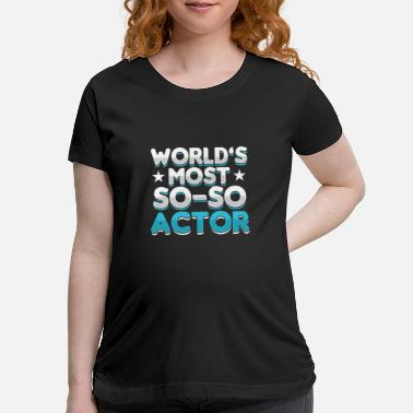 Cinema Worlds Best Actor Actress Acting Mvie Theatre Gift - Maternity T-Shirt