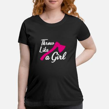 Wear Throw Like A Girl - Womans Funny Axe Throwing Gift - Maternity T-Shirt