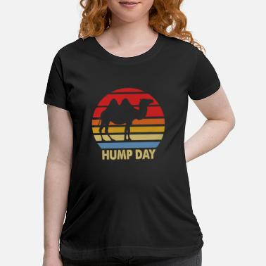 Humping What Day Is It Funny Camel Hump Day Adult Humor Fu - Maternity T-Shirt