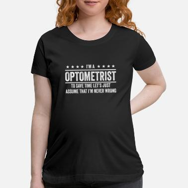 World Trade Centre Optometrist Never Wrong Optometrist Shirt Gifts - Maternity T-Shirt