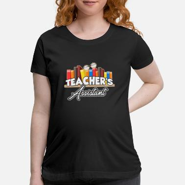 Teacher Assistant Teacher's Assistant Shirt - Maternity T-Shirt