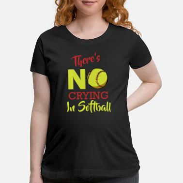 Amazing There's No Crying In Softball Baseball Coach Playe - Maternity T-Shirt
