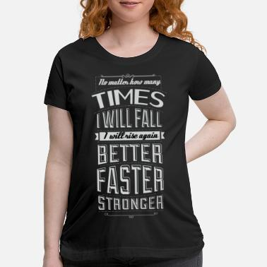 No matter how many times i will fall i will rise.. - Maternity T-Shirt