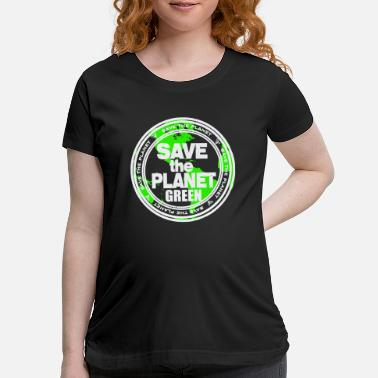 Flowercontest save the green planet flowercontest - Maternity T-Shirt