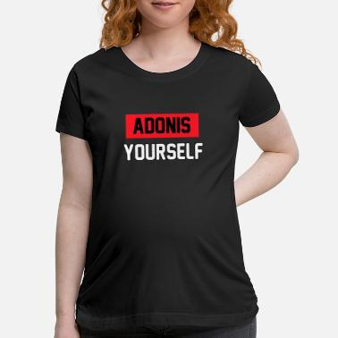 Adonis adonis yourself - Maternity T-Shirt