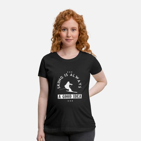 Gift Idea T-Shirts - skiing is always a good idea shirt gift idea - Maternity T-Shirt black