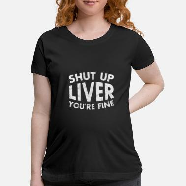 7dca0fe5 Funny Drinking Liver Alcohol Gift - Maternity T-Shirt