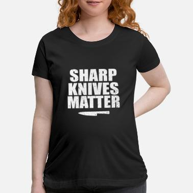 Head Cook Chef Sharp Knives Matter Cook LIfe Gift Idea - Maternity T-Shirt
