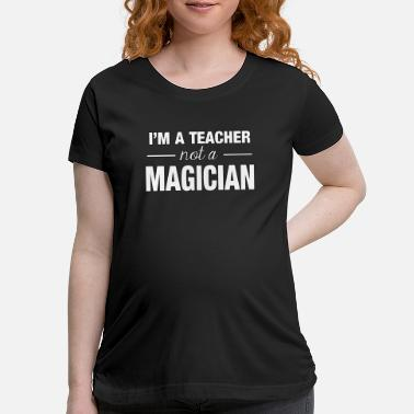 Not a Magician - Maternity T-Shirt
