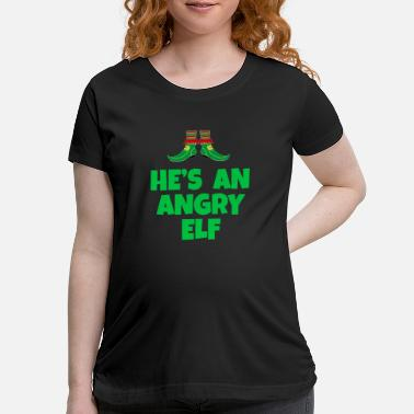 Sit He's An Angry Elf - Elf Quote - Maternity T-Shirt