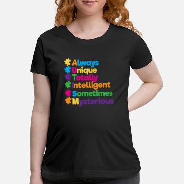 Totally Always Unique Totally Intelligent Autism - Maternity T-Shirt
