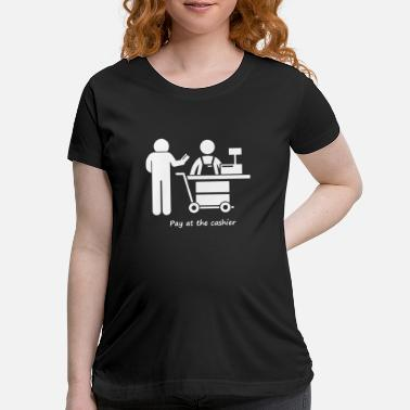 Pay Pay at the cashier - Maternity T-Shirt