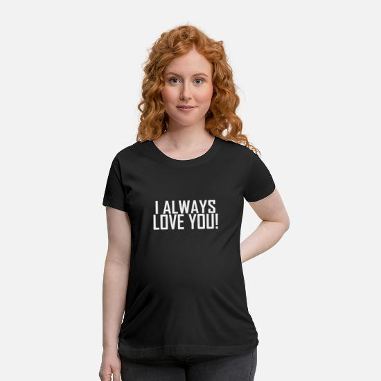 Always T-Shirts - I always love you - Maternity T-Shirt black
