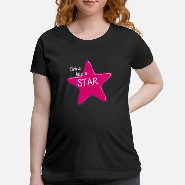 Shine like a Star - Girl - Woman - Celebrities - Maternity T-Shirt