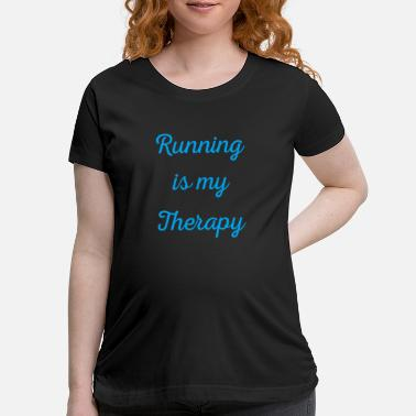 Running Running is my therapy saying gift - Maternity T-Shirt