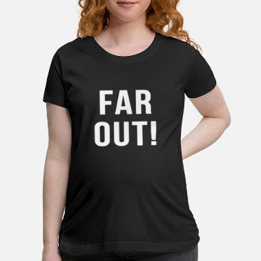 Cheers Far out 01 - Maternity T-Shirt