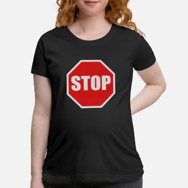 Stop Sign a stop sign - Maternity T-Shirt
