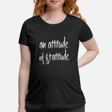 Familiesbelongtogether An attitude of gratitude inspirational reco - Maternity T-Shirt
