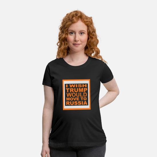 Democratic Party T-Shirts - I WISH TRUMP WOULD MOVE TO RUSSIA - Maternity T-Shirt black