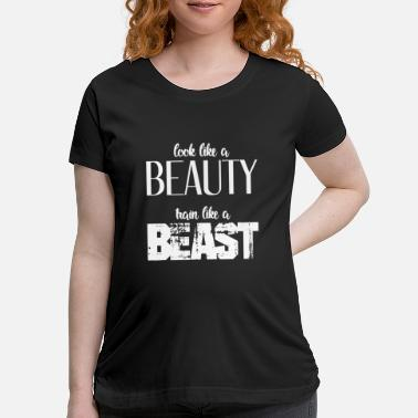 Motivational Look Like A Beauty - Funny Gym Shirt - Maternity T-Shirt