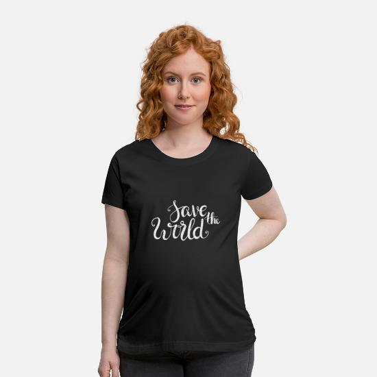World T-Shirts - Save the world - Maternity T-Shirt black