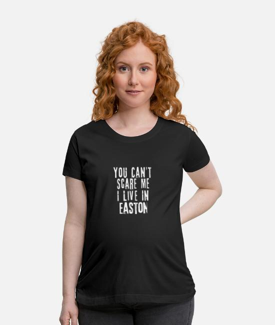 Usa T-Shirts - You Can't Scare Me I Live In Easton - Maternity T-Shirt black