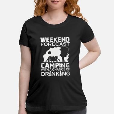 Camper Camping - Weekend Forecast - Maternity T-Shirt