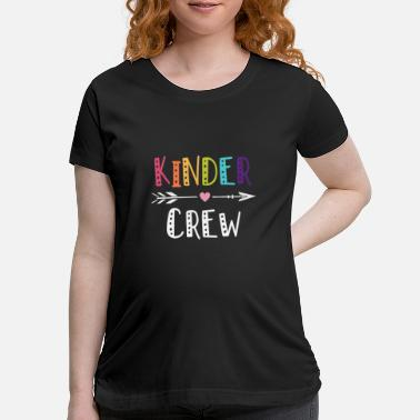 Kindergarten Kinder Crew Kindergarten Teacher T Shirt 1st Day o - Maternity T-Shirt