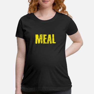 Meal Meal - Maternity T-Shirt
