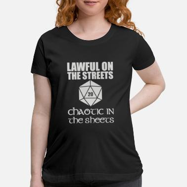Lawful In The Streets Chaotic In The Sheets - Maternity T-Shirt
